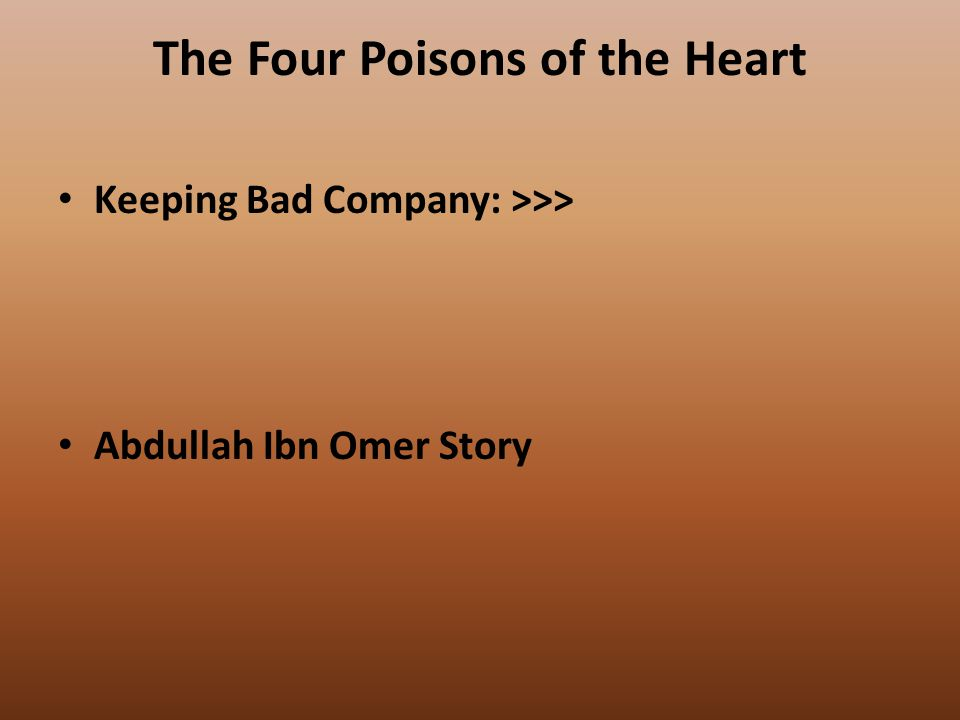 The Four Poisons of the Heart Keeping Bad Company: >>> Abdullah Ibn Omer Story
