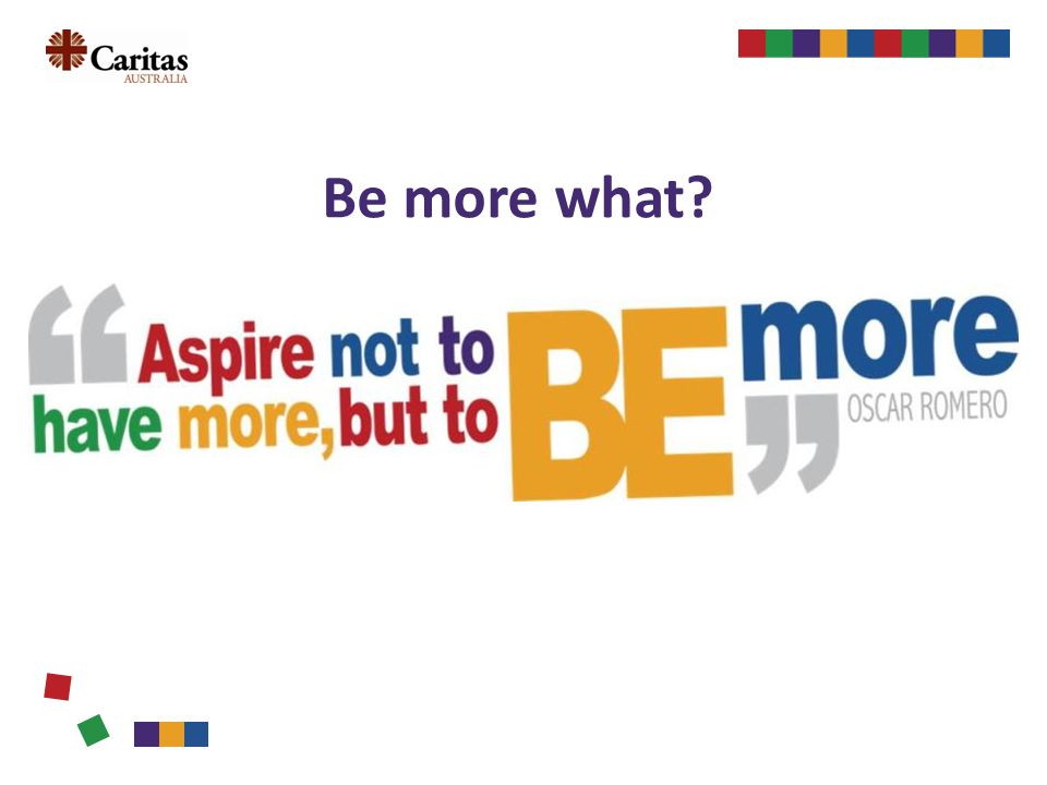 Be more what