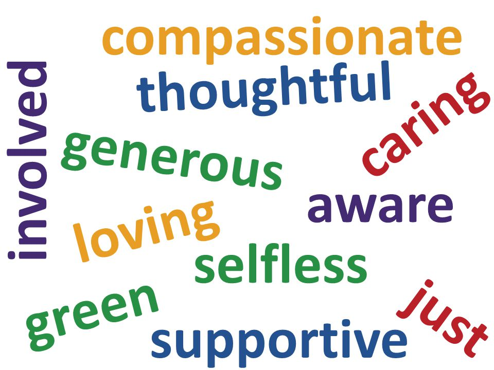 thoughtful caring green generous aware selfless just compassionate loving involved supportive