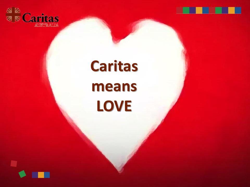Caritas means LOVE
