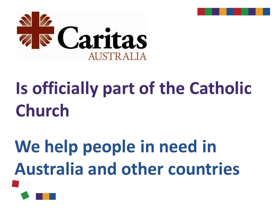 We help people in need in Australia and other countries Is officially part of the Catholic Church