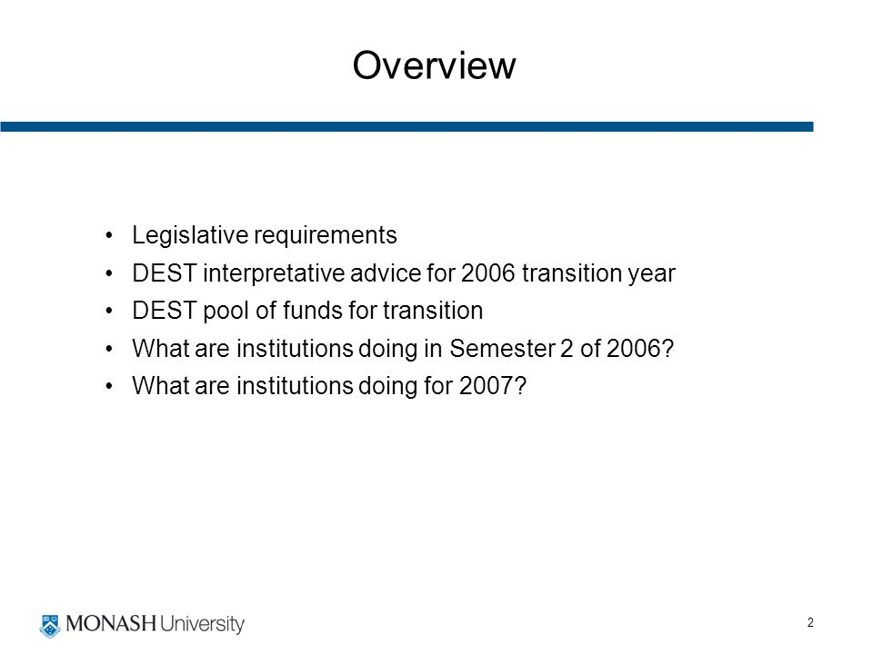 2 Overview Legislative requirements DEST interpretative advice for 2006 transition year DEST pool of funds for transition What are institutions doing