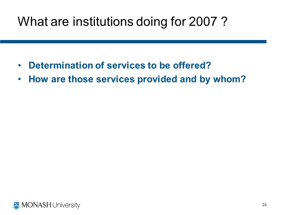 24 What are institutions doing for 2007 ? Determination of services to be offered? How are those services provided and by whom?