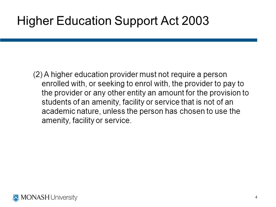 4 Higher Education Support Act 2003 (2) A higher education provider must not require a person enrolled with, or seeking to enrol with, the provider to