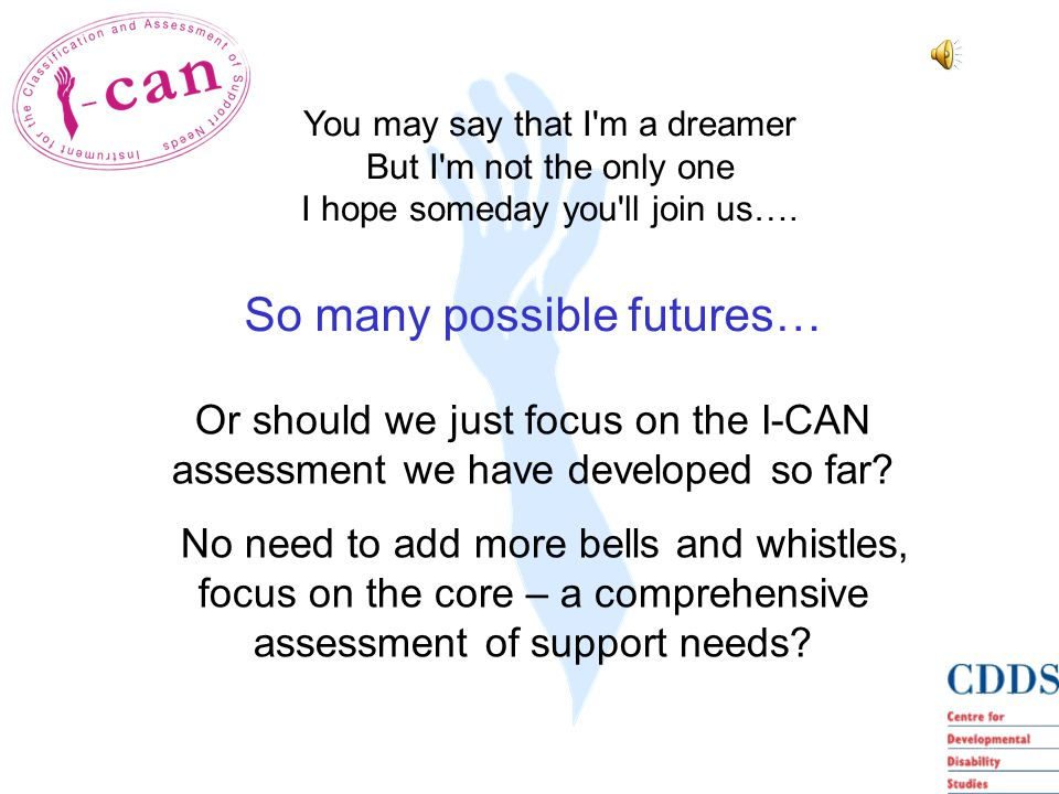 So many possible futures… Or should we just focus on the I-CAN assessment we have developed so far.