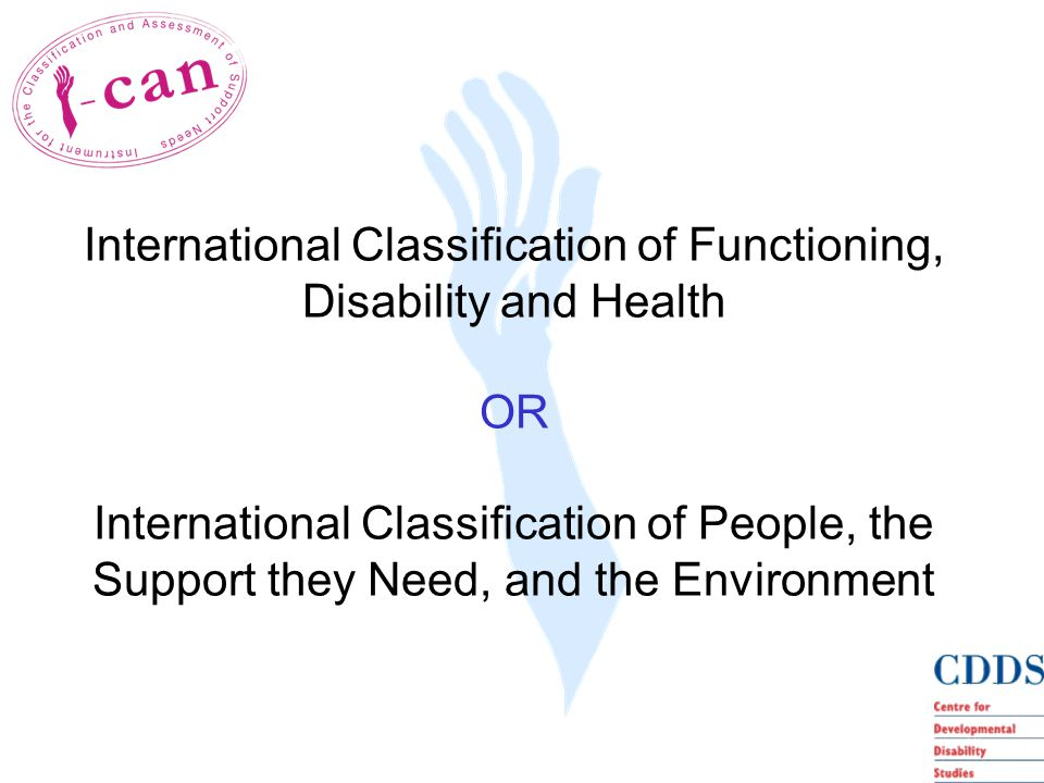 International Classification of Functioning, Disability and Health OR International Classification of People, the Support they Need, and the Environment