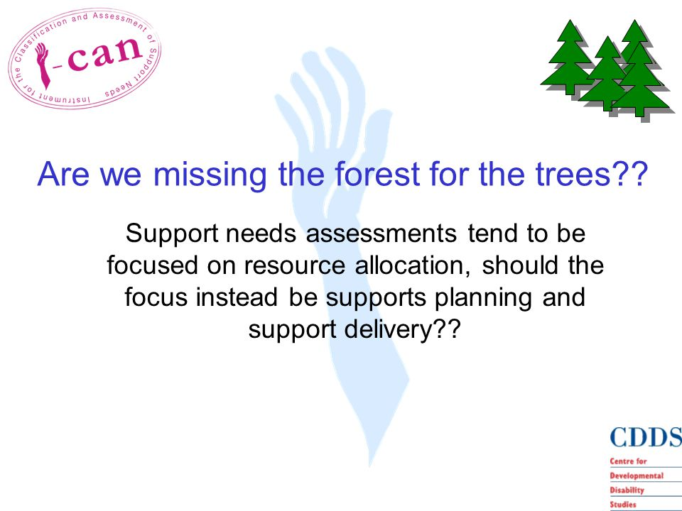 Support needs assessments tend to be focused on resource allocation, should the focus instead be supports planning and support delivery .