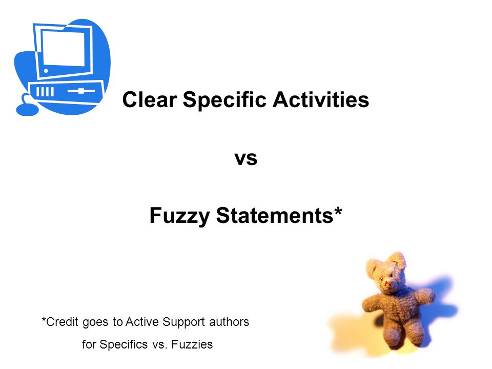 Clear Specific Activities vs Fuzzy Statements* *Credit goes to Active Support authors for Specifics vs.