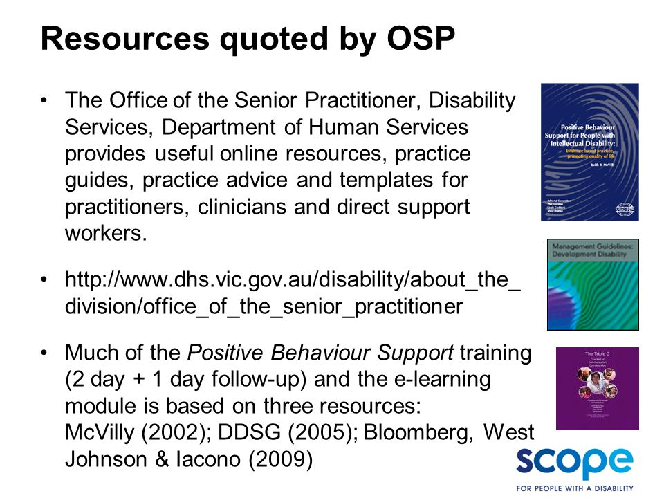 Resources quoted by OSP The Office of the Senior Practitioner, Disability Services, Department of Human Services provides useful online resources, pra