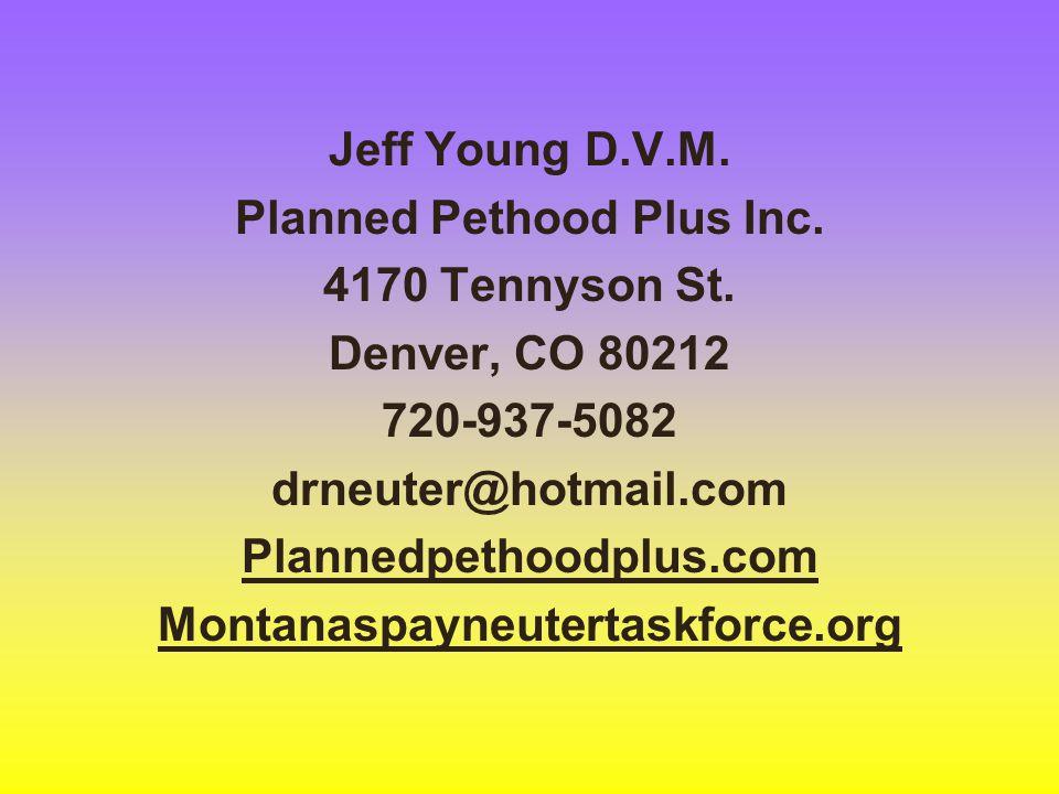 Jeff Young D.V.M. Planned Pethood Plus Inc. 4170 Tennyson St. Denver, CO 80212 720-937-5082 drneuter@hotmail.com Plannedpethoodplus.com Montanaspayneu