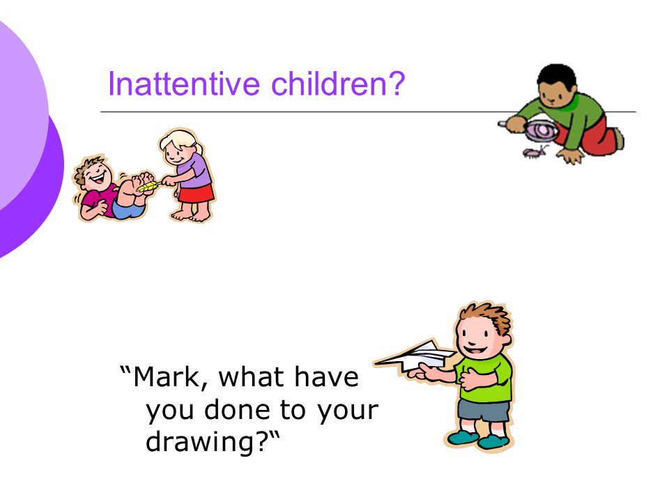 Inattentive children Mark, what have you done to your drawing