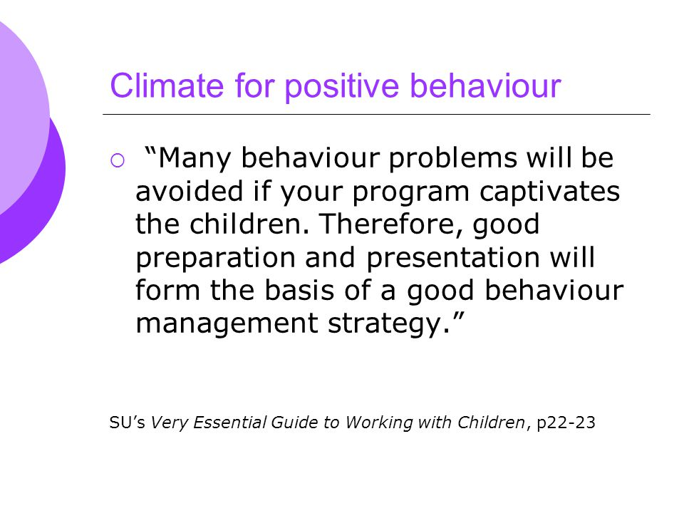Climate for positive behaviour  Many behaviour problems will be avoided if your program captivates the children.