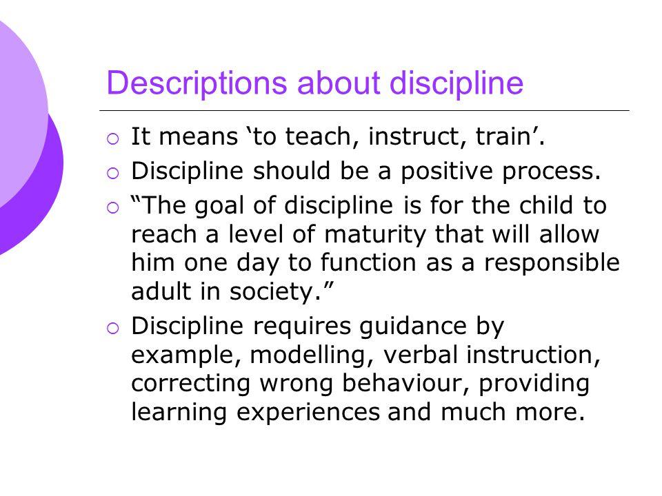 Descriptions about discipline  It means 'to teach, instruct, train'.
