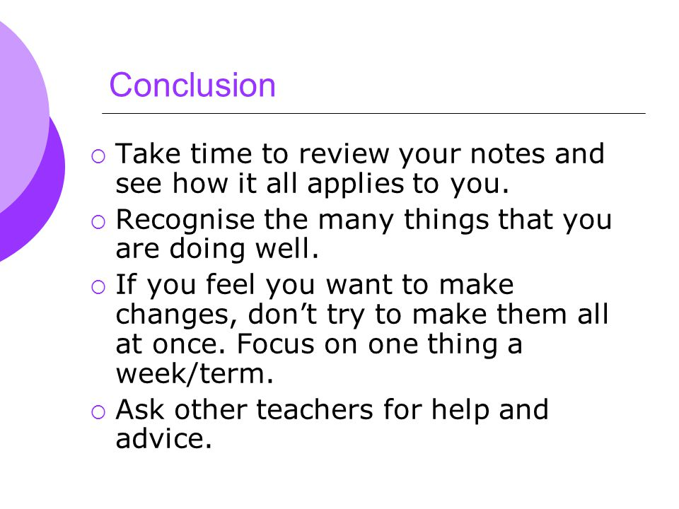 Conclusion  Take time to review your notes and see how it all applies to you.
