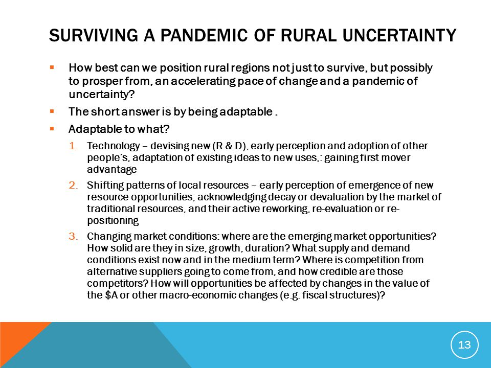 SURVIVING A PANDEMIC OF RURAL UNCERTAINTY  How best can we position rural regions not just to survive, but possibly to prosper from, an accelerating pace of change and a pandemic of uncertainty.