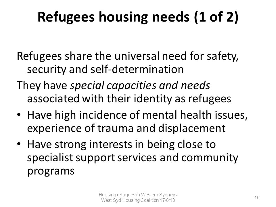 Refugees housing needs (1 of 2) Refugees share the universal need for safety, security and self-determination They have special capacities and needs a
