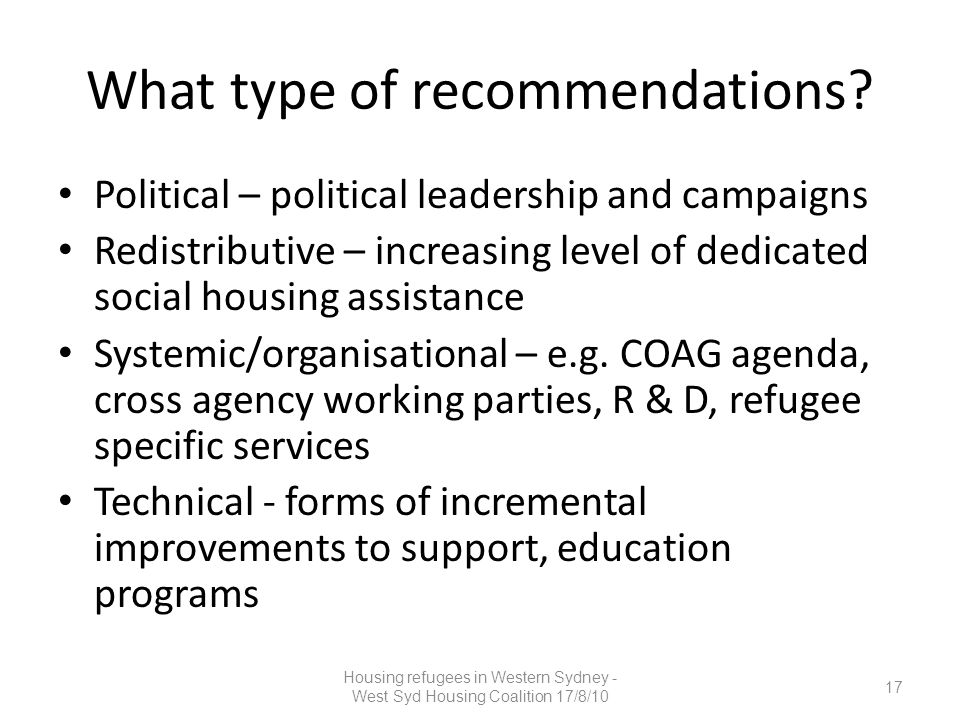 What type of recommendations? Political – political leadership and campaigns Redistributive – increasing level of dedicated social housing assistance
