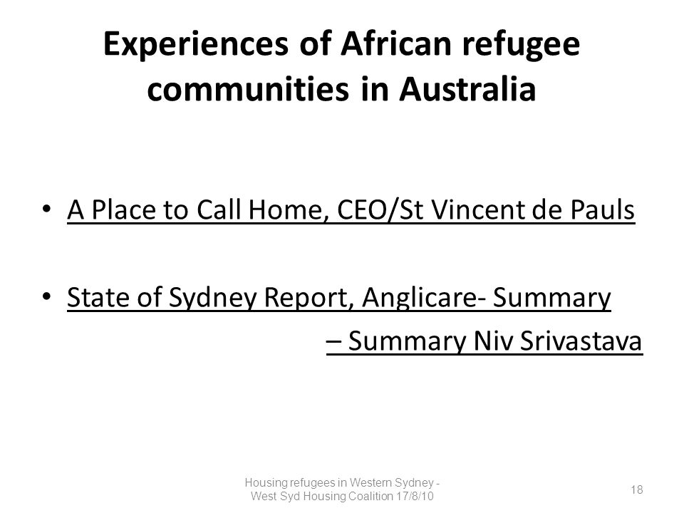 Experiences of African refugee communities in Australia A Place to Call Home, CEO/St Vincent de Pauls State of Sydney Report, Anglicare- Summary – Sum