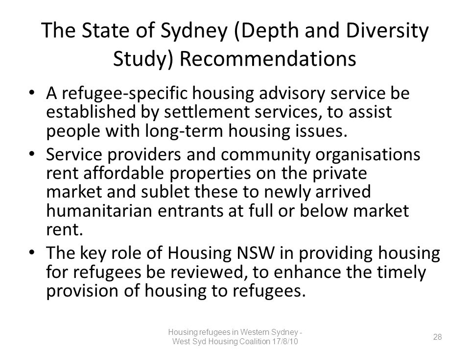 The State of Sydney (Depth and Diversity Study) Recommendations A refugee-specific housing advisory service be established by settlement services, to