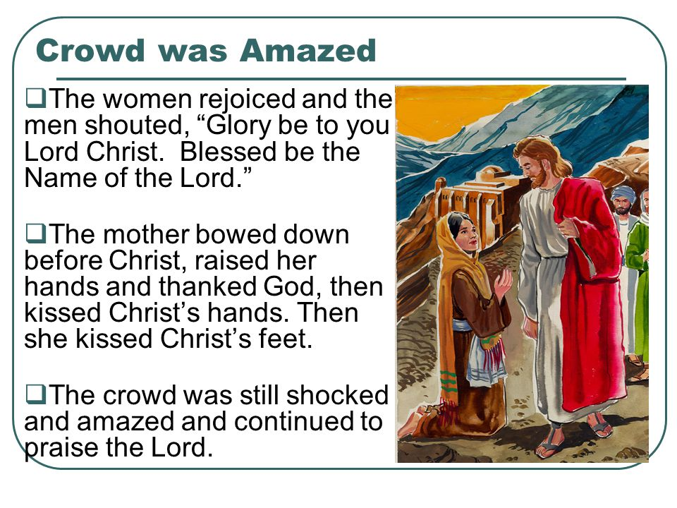 Crowd was Amazed  The women rejoiced and the men shouted, Glory be to you Lord Christ.