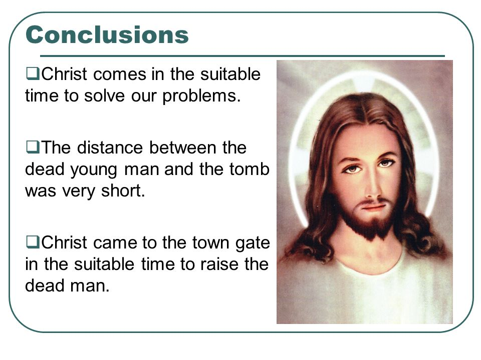 Conclusions  Christ comes in the suitable time to solve our problems.