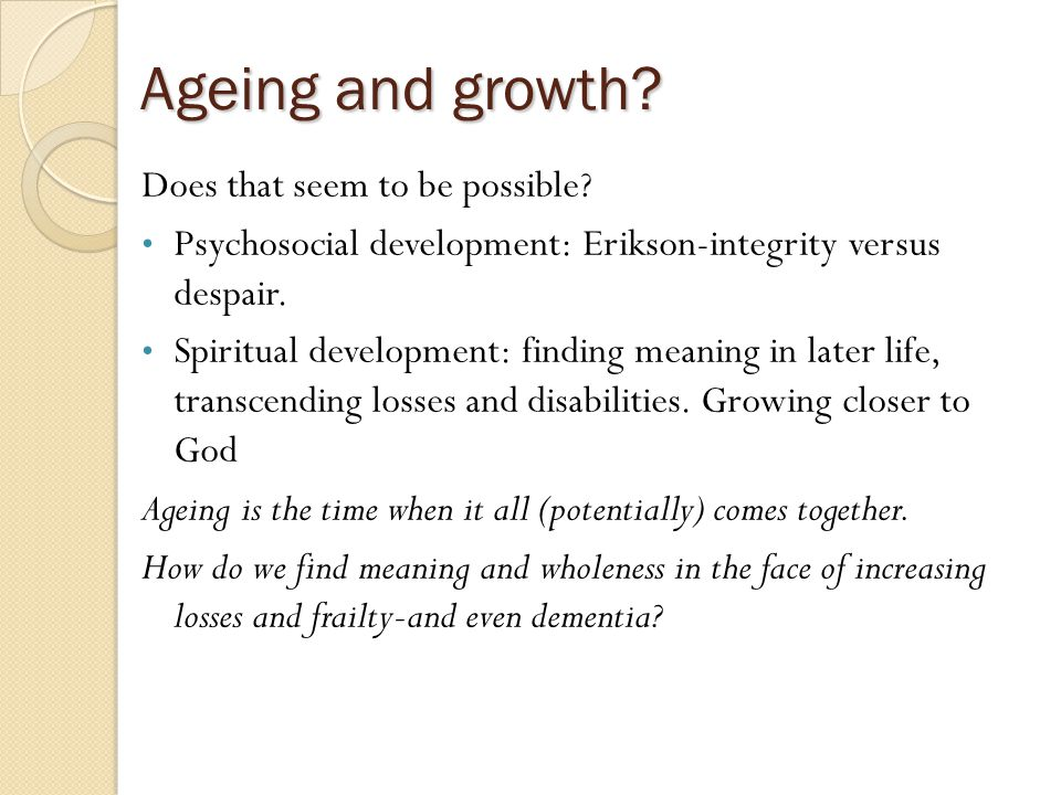 Ageing and growth. Does that seem to be possible.