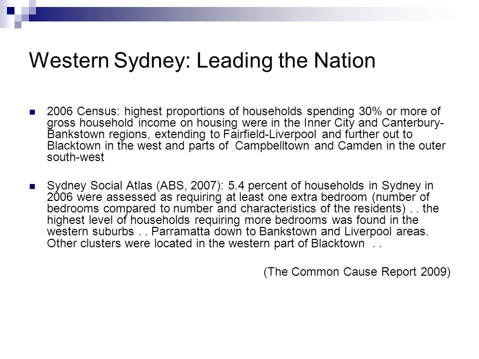 Western Sydney: Leading the Nation 2006 Census: highest proportions of households spending 30% or more of gross household income on housing were in th