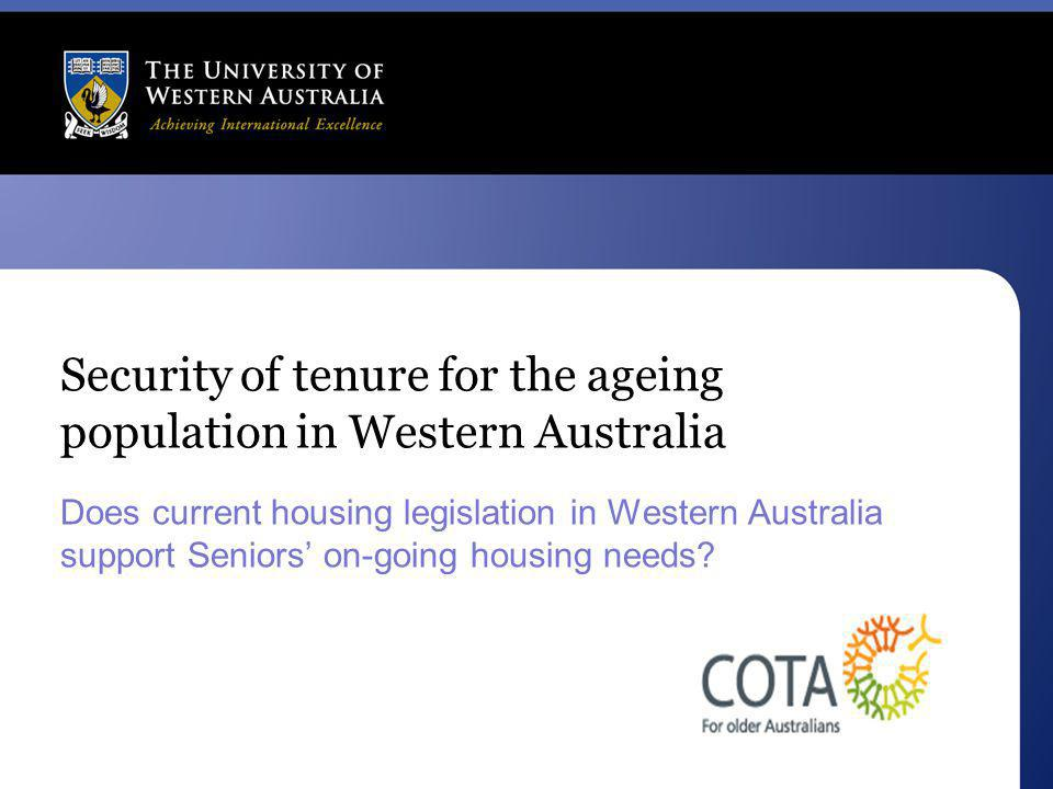 Security of tenure for the ageing population in Western Australia Does current housing legislation in Western Australia support Seniors' on-going hous
