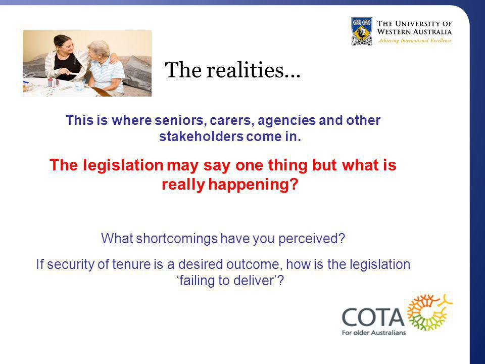 The realities... This is where seniors, carers, agencies and other stakeholders come in. The legislation may say one thing but what is really happenin