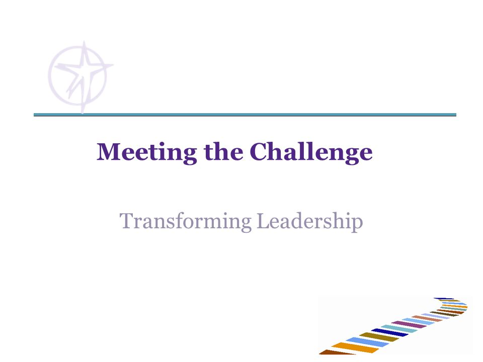 Meeting the Challenge Transforming Leadership