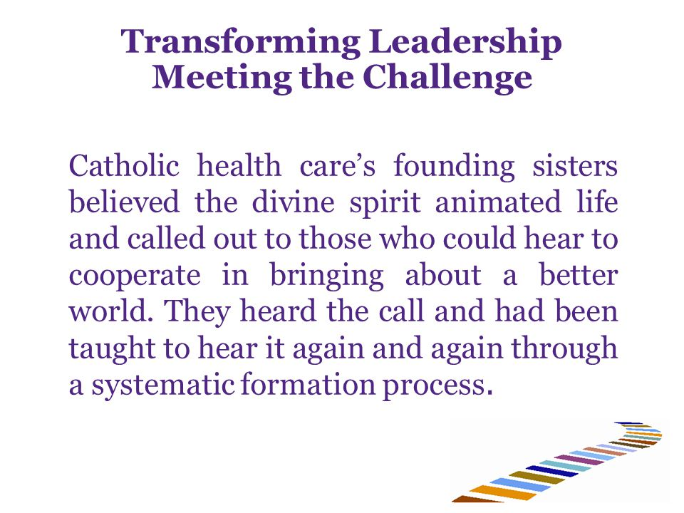 Catholic health care's founding sisters believed the divine spirit animated life and called out to those who could hear to cooperate in bringing about a better world.