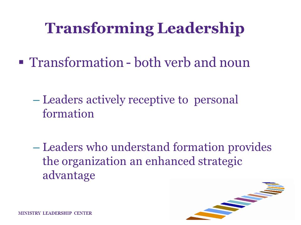 MINISTRY LEADERSHIP CENTER Transforming Leadership  Why Now.