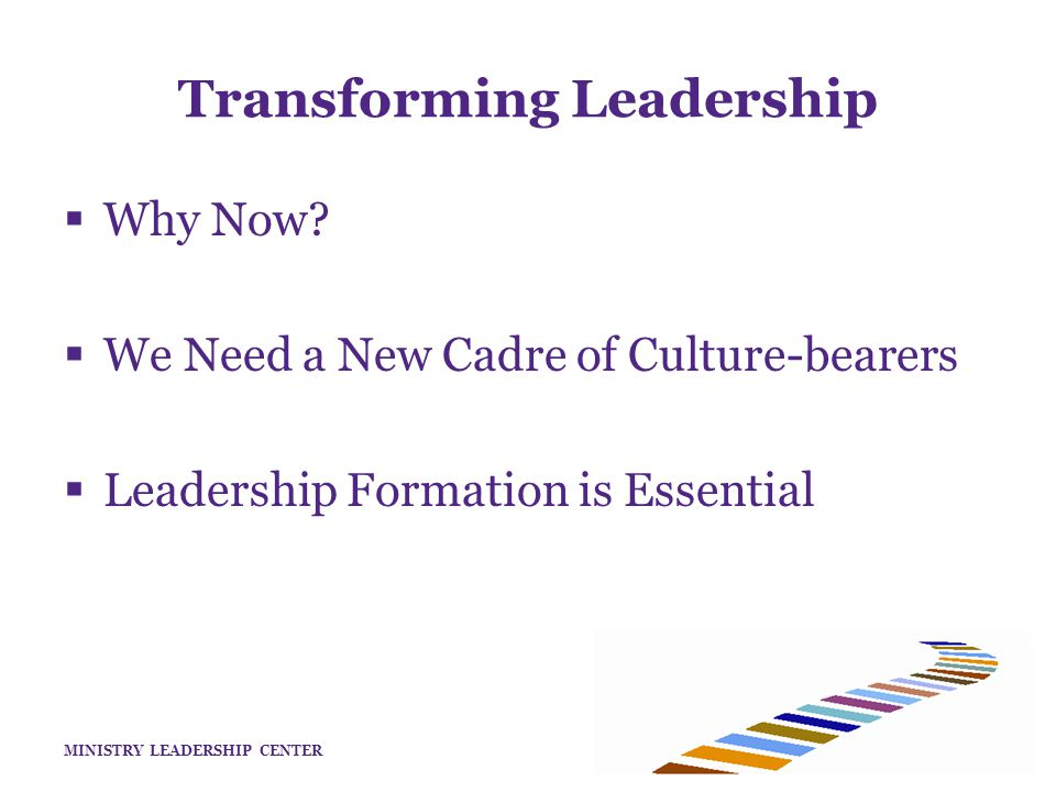 MINISTRY LEADERSHIP CENTER Transforming Leadership  Why Now.