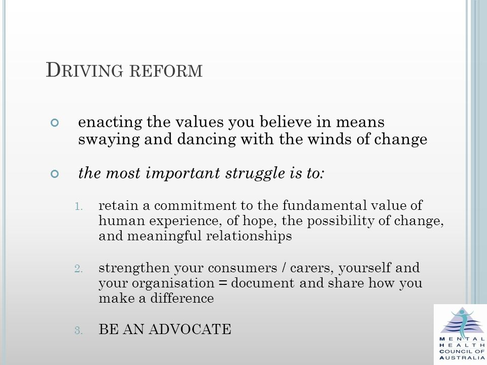 D RIVING REFORM enacting the values you believe in means swaying and dancing with the winds of change the most important struggle is to: 1.