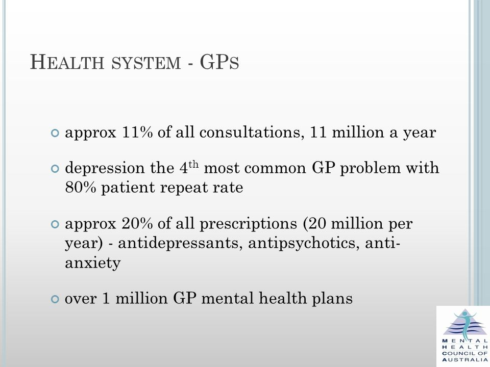 O VERALL HEALTH SYSTEM IMPACT mental health accounts for 36% of all health costs for people aged 15 – 44 anxiety and depression are the 2 nd largest contributor to the burden of disease in Australia (behind coronary heart disease) indirect costs are almost certainly equal or higher than direct costs - e.g.