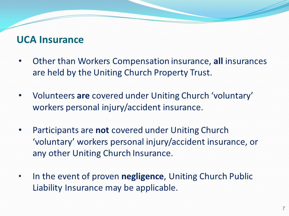 UCA Insurance Other than Workers Compensation insurance, all insurances are held by the Uniting Church Property Trust.