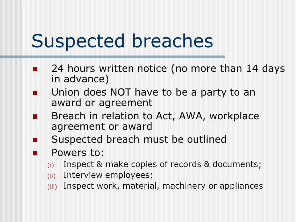 Suspected breaches 24 hours written notice (no more than 14 days in advance) Union does NOT have to be a party to an award or agreement Breach in rela