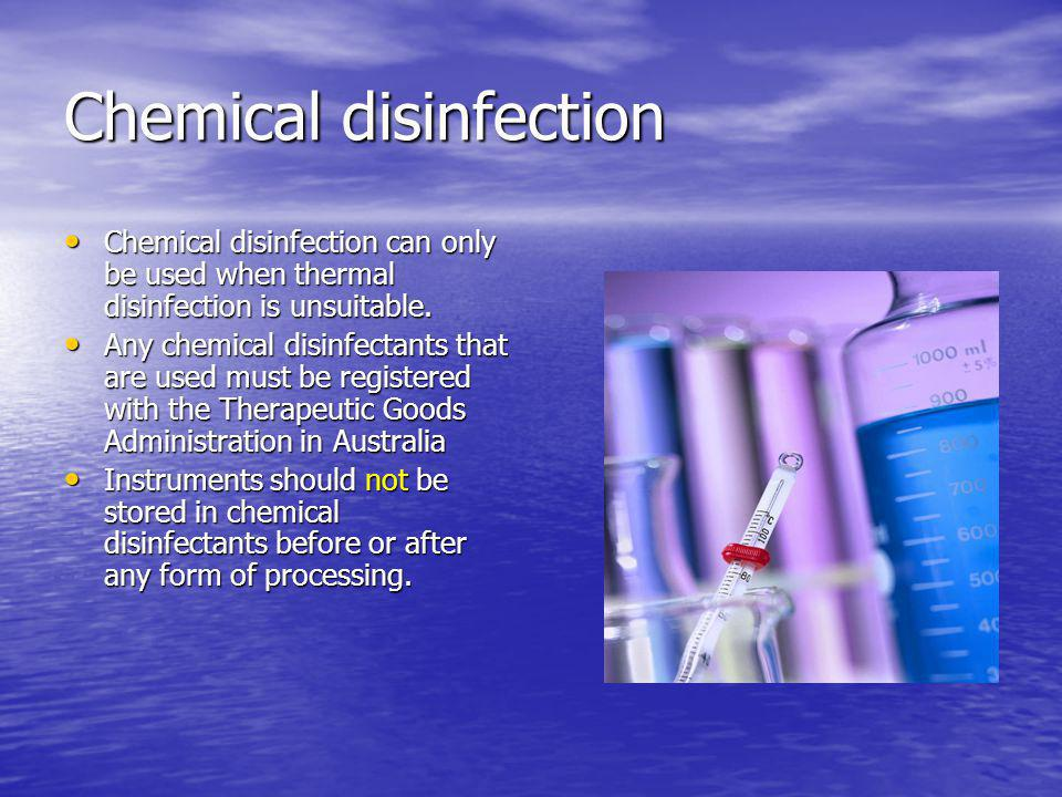 Chemical disinfection Chemical disinfection can only be used when thermal disinfection is unsuitable. Chemical disinfection can only be used when ther