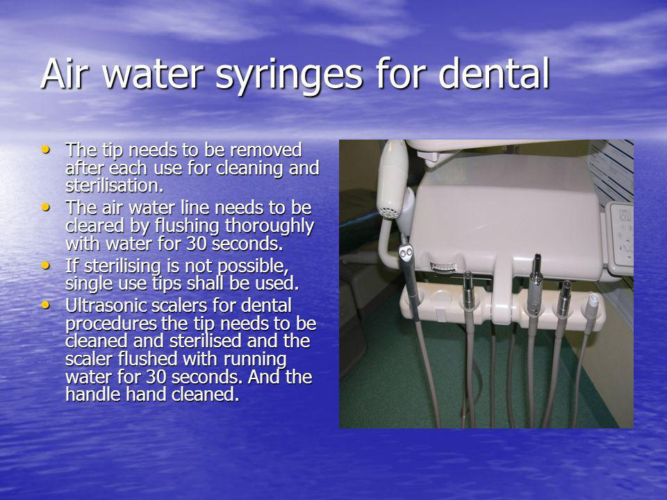Air water syringes for dental The tip needs to be removed after each use for cleaning and sterilisation. The tip needs to be removed after each use fo