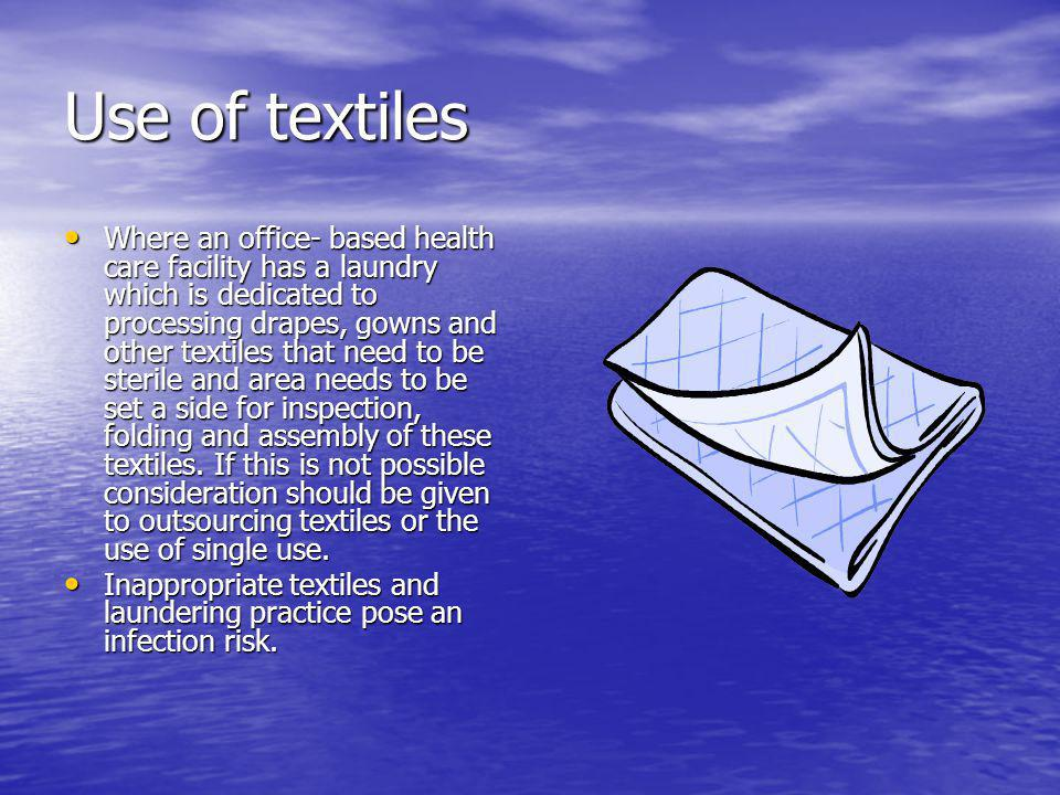 Use of textiles Where an office- based health care facility has a laundry which is dedicated to processing drapes, gowns and other textiles that need