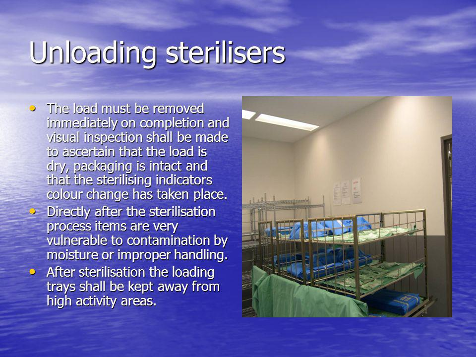Unloading sterilisers The load must be removed immediately on completion and visual inspection shall be made to ascertain that the load is dry, packag