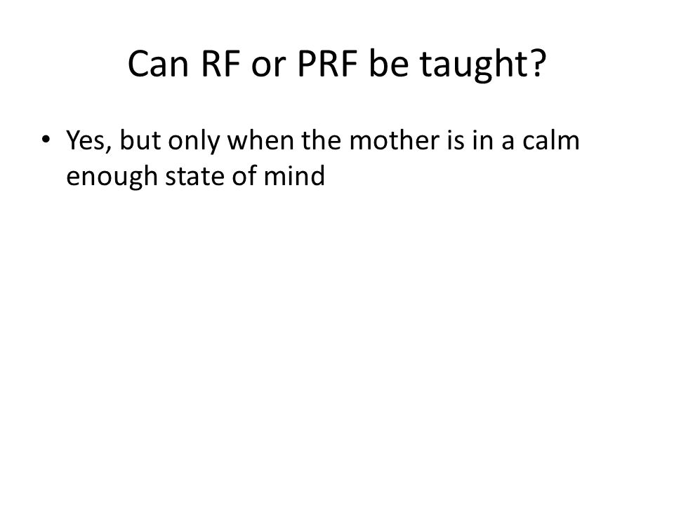 Can RF or PRF be taught? Yes, but only when the mother is in a calm enough state of mind