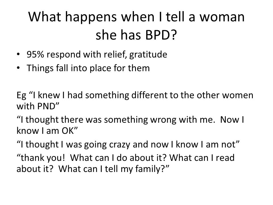 "What happens when I tell a woman she has BPD? 95% respond with relief, gratitude Things fall into place for them Eg ""I knew I had something different"