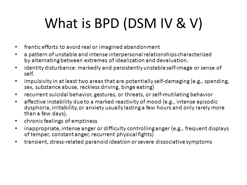 What is BPD (DSM IV & V) frantic efforts to avoid real or imagined abandonment a pattern of unstable and intense interpersonal relationships character