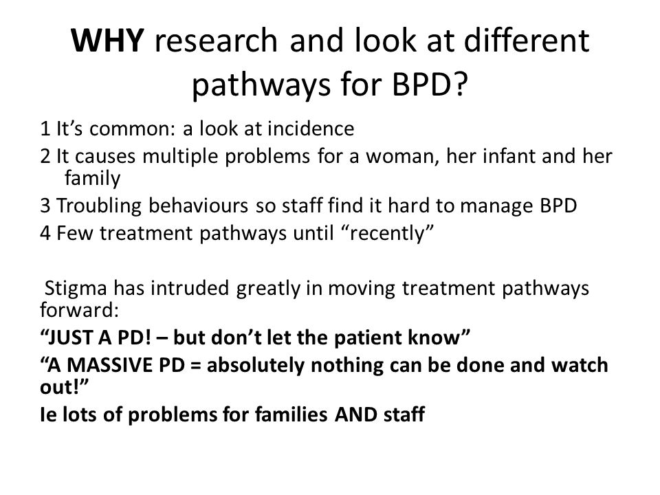 WHY research and look at different pathways for BPD? 1 It's common: a look at incidence 2 It causes multiple problems for a woman, her infant and her