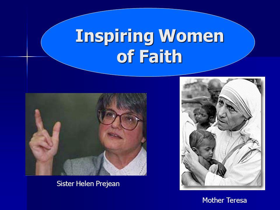 Inspiring Women of Faith Sister Helen Prejean Mother Teresa