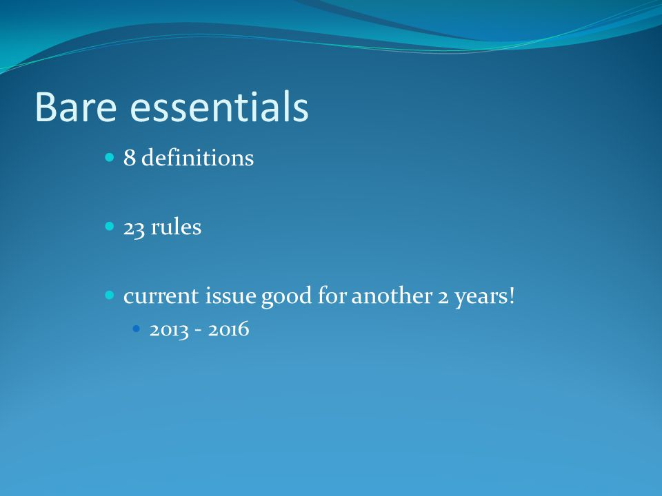 Bare essentials 8 definitions 23 rules current issue good for another 2 years! 2013 - 2016