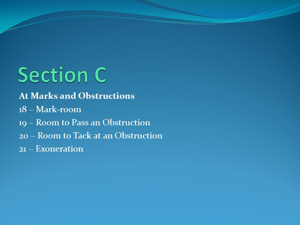 At Marks and Obstructions 18 – Mark-room 19 – Room to Pass an Obstruction 20 – Room to Tack at an Obstruction 21 – Exoneration