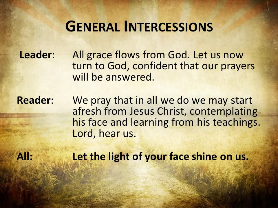G ENERAL I NTERCESSIONS Leader:All grace flows from God.