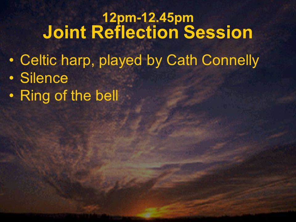 12pm-12.45pm Joint Reflection Session Celtic harp, played by Cath Connelly Silence Ring of the bell